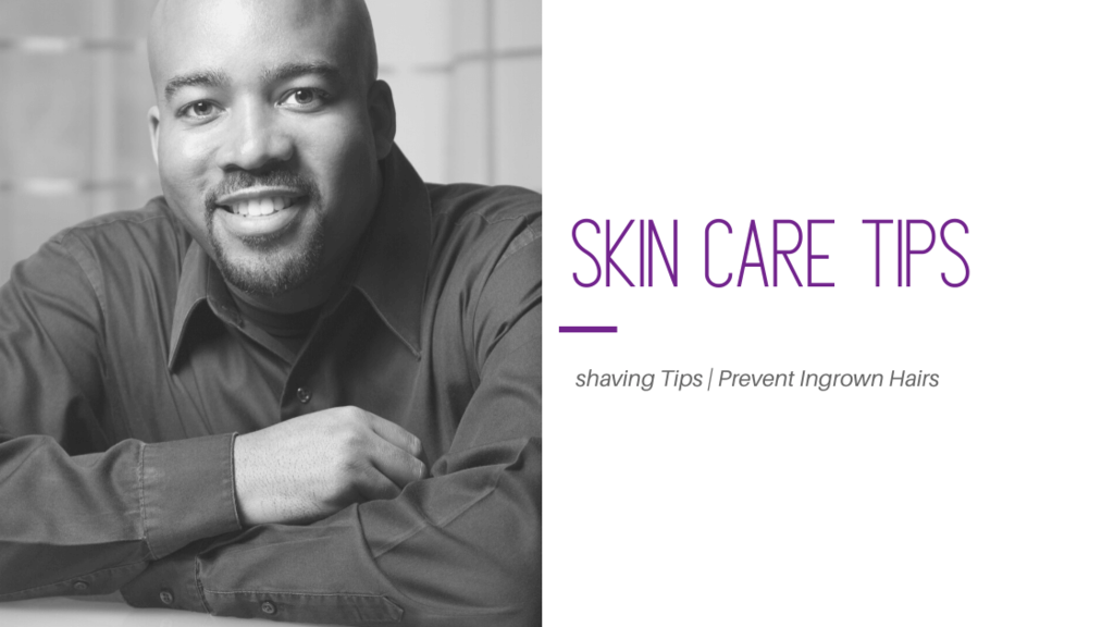All about men skin care, how to prevent ingrown hairs