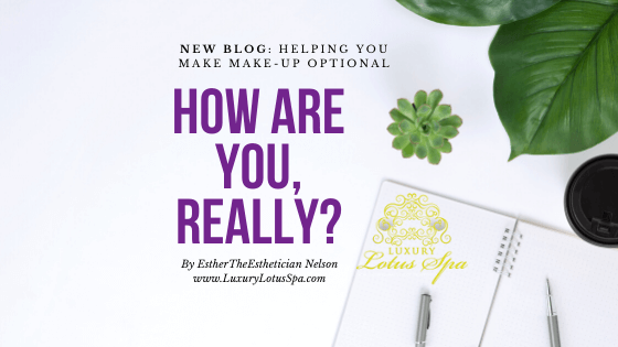 How are you, Really?, Luxury Lotus Spa, Esther The Esthetician Nelson clear and even skin products for black women